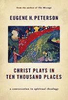 Christ plays in ten thousand places : a conversation in spiritual theology