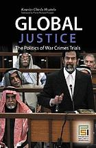 Global justice : the politics of war crimes trials