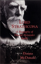 Lord Strathcona : a biography of Donald Alexander Smith