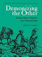 Demonizing the other : antisemitism, racism & xenophobia