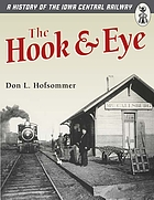 The hook & eye a history of the Iowa Central Railway