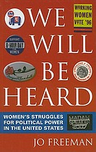 We will be heard : women's struggles for political power in the United States