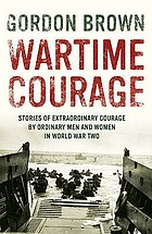 Wartime courage : stories of extraordinary courage by exceptional men and women in World War Two