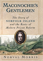Maconochie's gentlemen : the story of Norfolk Island & the roots of modern prison reform