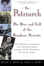 The patriarch : the rise and fall of the Bingham dynasty