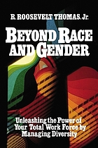 Beyond race and gender : unleashing the power of your total work force by managing diversity