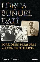 Lorca, Buñuel, Dalí forbidden pleasures and connected lives