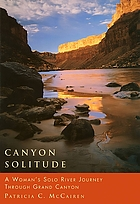 Canyon solitude : a woman's solo river journey through Grand Canyon