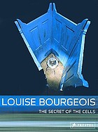 Louise Bourgeois : the secret of the Cells