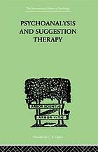 Psychoanalysis and suggestion therapy their technique, applications, results, limits, dangers and excesses