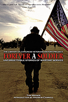 Forever a soldier : unforgettable stories of wartime service ; the Library of Congress Veterans History Project