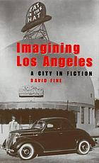 Imagining Los Angeles : a city in fiction