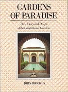 Gardens of paradise : the history and design of the great Islamic gardens