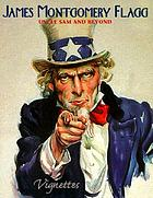 James Montgomery Flagg : Uncle Sam and beyond