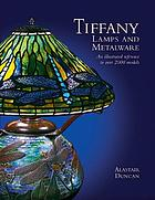 Tiffany lamps and metalware : an illustrated reference to over 2000 models