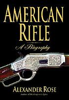 American rifle : a biography