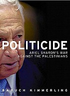 Politicide : Ariel Sharon's wars against the Palestinians
