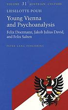 Young Vienna and psychoanalysis : Felix Doermann, Jakob Julius David, and Felix Salten