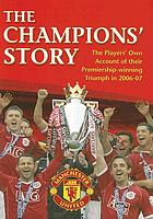 The champions' story : the players' own account of the 2006-07 campaign : Manchester United