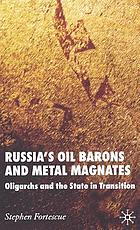 Russia's oil barons and metal magnates : oligarchs and the state in transistion