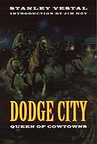 "Queen of cowtowns: Dodge City, ""the wickedest little city in America,"" 1872-1886"