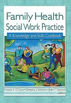Family health social work practice : a knowledge and skills casebook