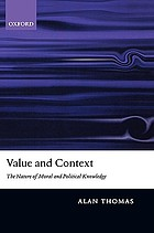 Value and context : the nature of moral and political knowledge