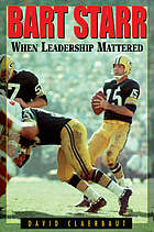 Bart Starr : when leadership mattered