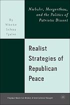 Realist strategies of republican peace : Niebuhr, Morgenthau, and the politics of patriotic dissent