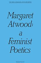 Margaret Atwood : a feminist poetics