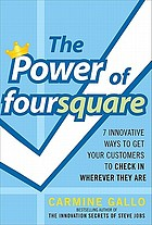 The power of Foursquare : 7 innovative ways to get your customers to check in wherever they are
