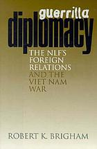 Guerrilla diplomacy : the NLF's foreign relations and the Viet Nam War