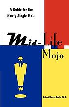 Mid life mojo : a guide for the newly single male