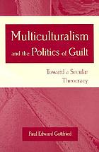 Multiculturalism and the politics of guilt toward a secular theocracy