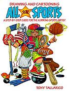 Drawing and cartooning all-star sports : a step-by-step guide for the aspiring sports artist