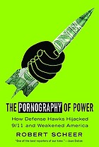 The pornography of power : how defense hawks hijacked 9/11 and weakened America