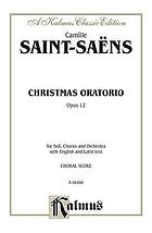 Christmas oratorio : for chorus of mixed voices with soli and orchestra, op. 12