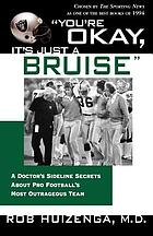 """You're OK, it's just a bruise"" : a doctor's sideline secrets about pro football's most outrageous team"