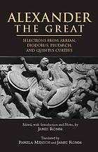 Alexander the Great : selections from Diodorus, Plutarch, Quintus Curtius, & Arrian