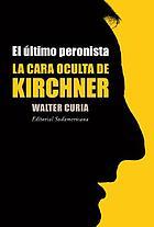 El último peronista : la cara oculta de Kirchner