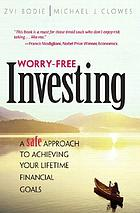 Worry-free investing : a safe approach to achieving your lifetime financial goals