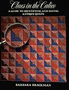 Clues in the calico : a guide to identifying and dating antique quilts