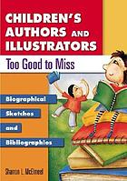 Children's authors and illustrators too good to miss : biographical sketches and bibliographies