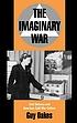 The imaginary war : civil defense and American cold war culture