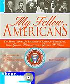 My fellow Americans : the most important speeches of America's presidents, from George Washington to George W. Bush