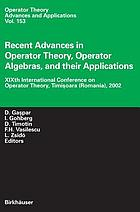 Recent advances in operator theory, operator algebras, and their applications : XIXth International Conference on Operator Theory, Timișoara, Romania, 2002