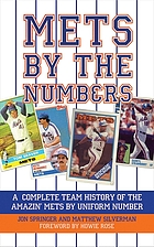 Mets by the numbers : a complete team history of the amazin' Mets by uniform number