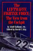 The Luftwaffe fighter force : the view from the cockpit