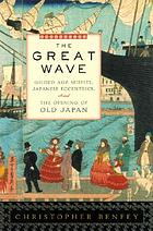 The great wave : gilded age misfits, Japanese eccentrics, and the opening of old Japan