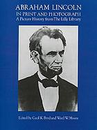 Abraham Lincoln in print and photograph : a picture history from the Lilly Library